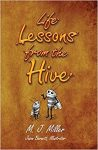 Life Lessons From The Hive by M.J. Miller